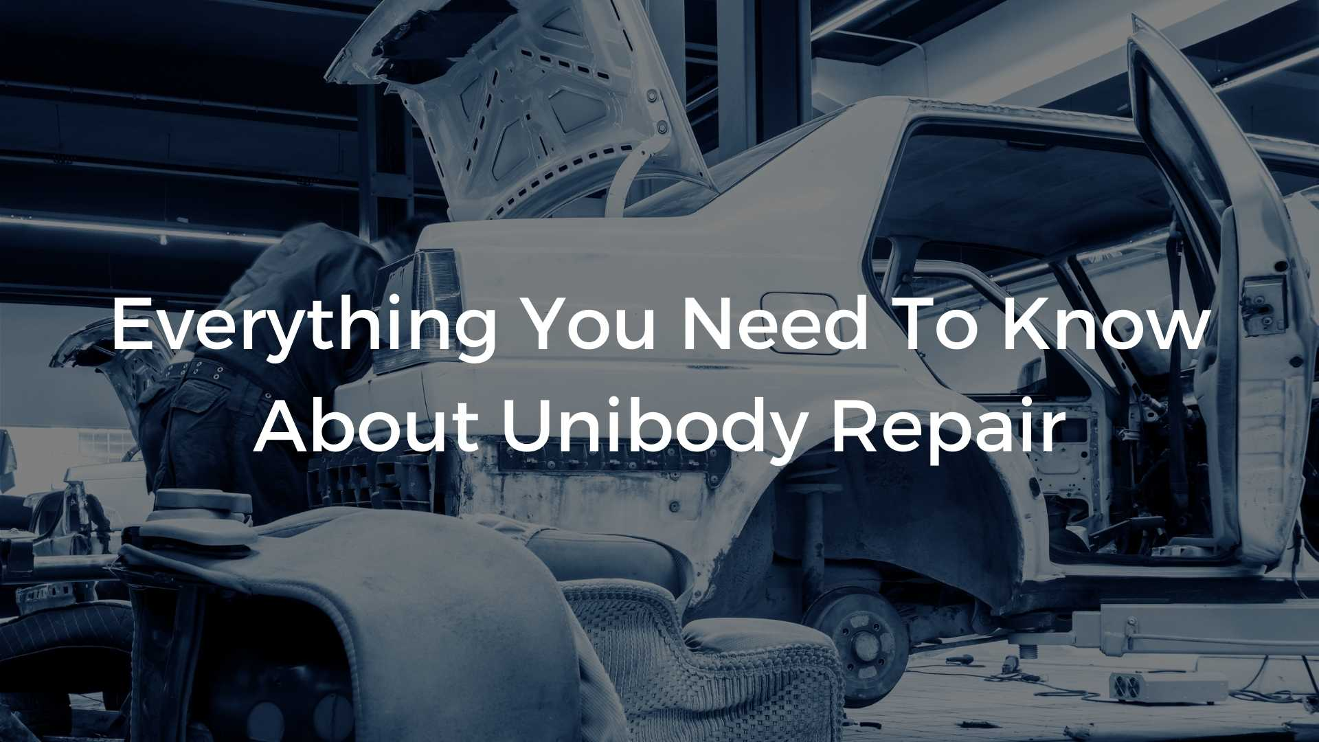 Everything You Need To Know About Unibody Repair