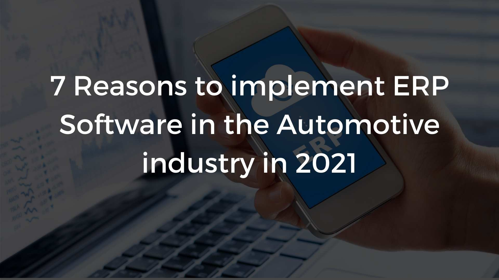 7 Reasons To Implement ERP Software In Automotive Industry In 2021