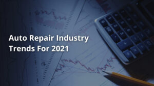 Auto Repair Industry Trends For 2021