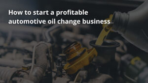 How to start a profitable automotive oil change business